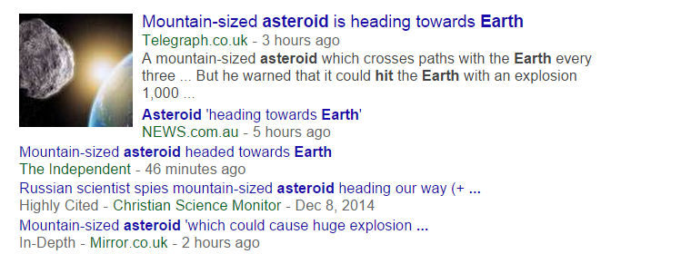 "This is what you get right now if you do a Google News search for ""asteroid"" and ""Earth."""