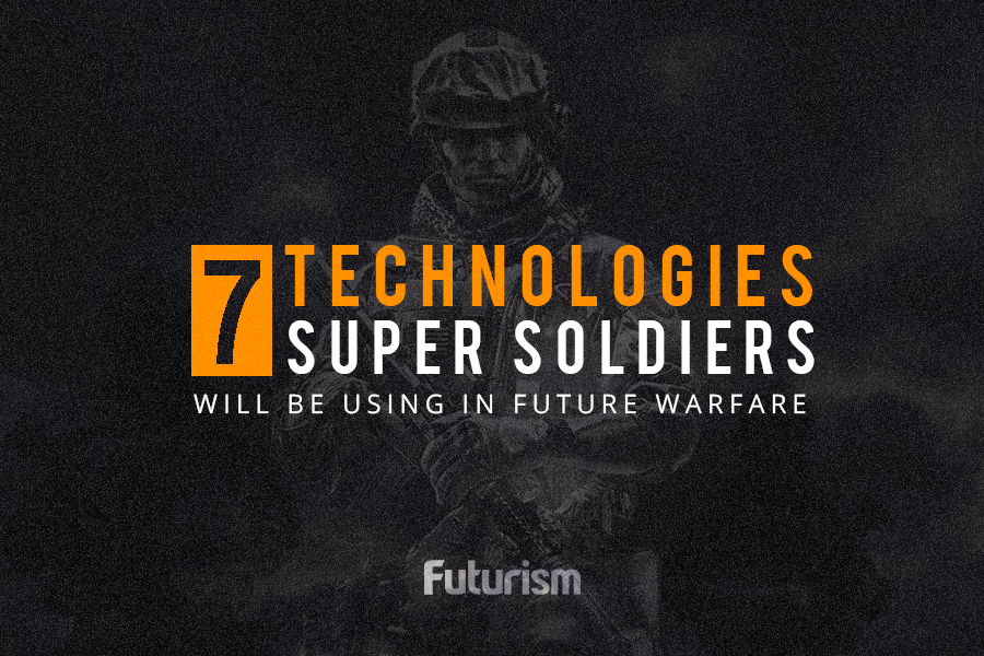 7 Technologies Super Soldiers Will Be Using in Future Warfare