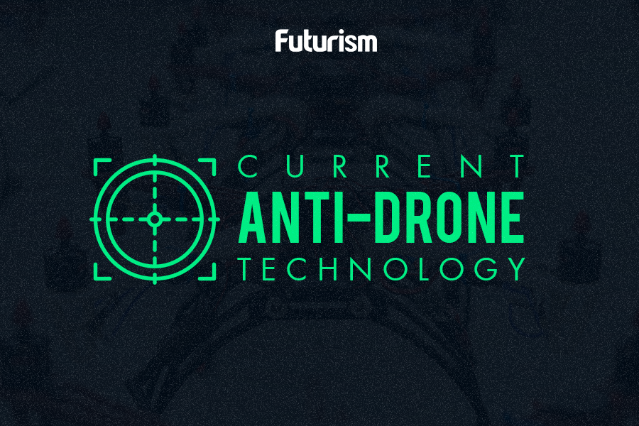 These Are the Most Advanced Anti-Drone Technologies in Existence Today