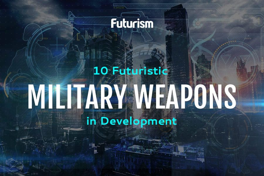 Futuristic Weapons: How We Will Fight in the Future