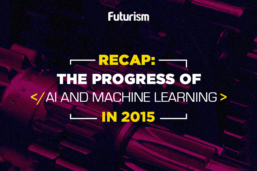 2015 in Review: The Year Artificial Intelligence Went Mainstream