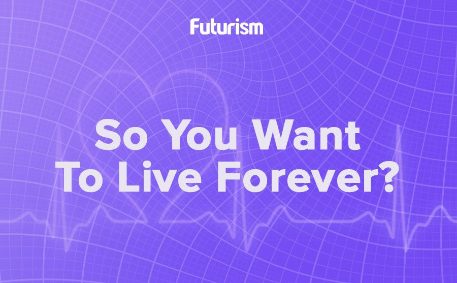 So You Want to Live Forever? [INFOGRAPHIC]