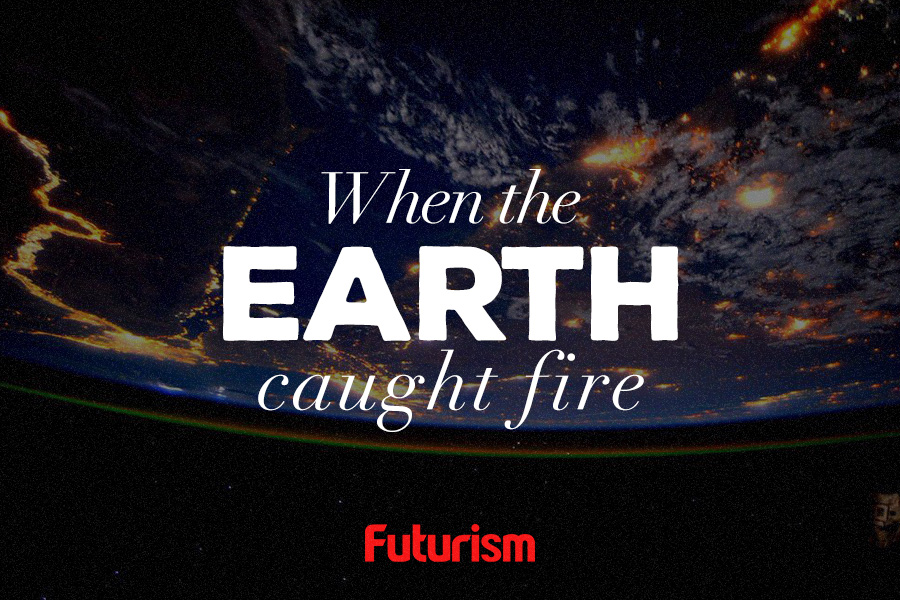 When the Earth Caught Fire [INFOGRAPHIC]