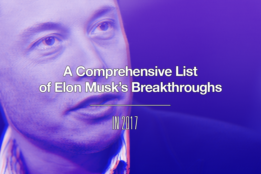 A Comprehensive List of Elon Musk's Breakthroughs in 2017