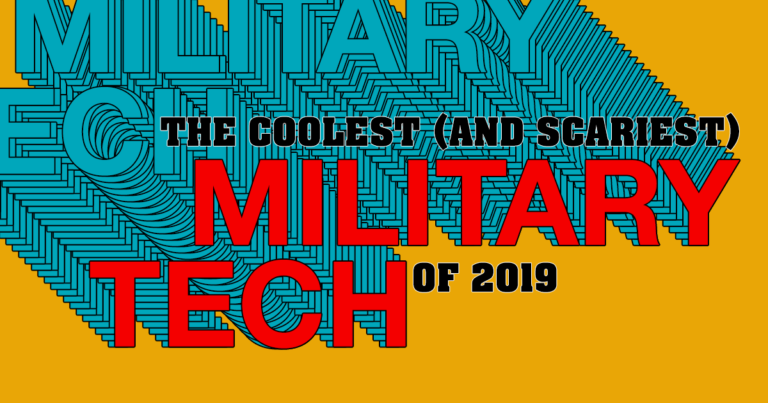 The Coolest (and Scariest) Military Tech of 2019